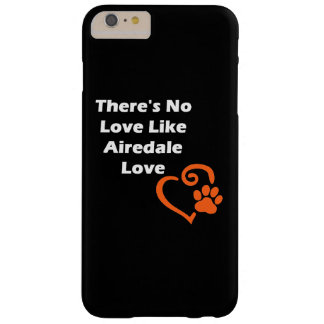 Il n'y a aucun amour comme l'amour d'Airedale Coque iPhone 6 Plus Barely There