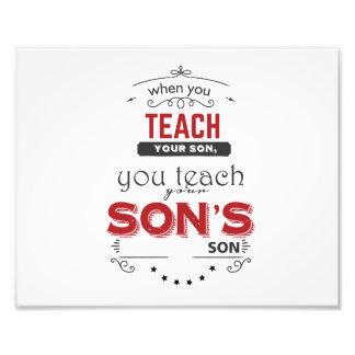 Impression Photo quand vous enseignez votre fils, vous enseignez le