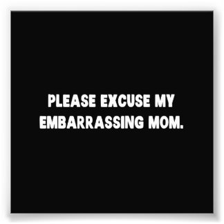 Impression Photo Veuillez excuser ma maman embarrassante