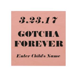 Impression Sur Bois Gotcha pour toujours (jour d'adoption) souvenir en