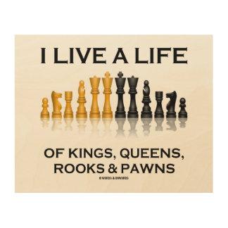Impression Sur Bois Je vis une vie des rois, du Queens, des freux et