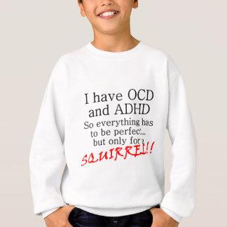 J'ai OCD et AJOUTE, L'ACCUMULE ! ! Sweatshirt