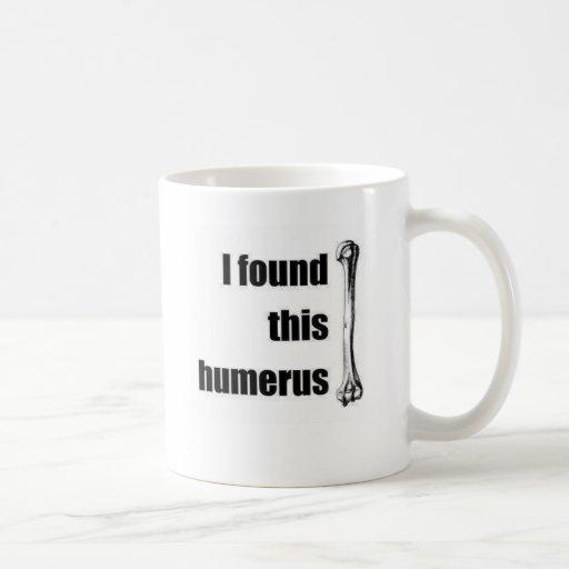 J'ai trouvé cet humérus tasse à café