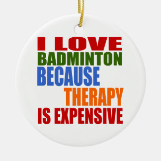 J'aime le badminton puisque la thérapie est chère ornement rond en céramique