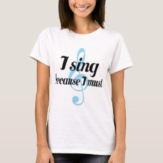Je chante puisque je dois cadeau de musique t-shirt