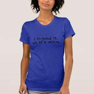 Je l'ai léché, ainsi il est le mien t-shirt