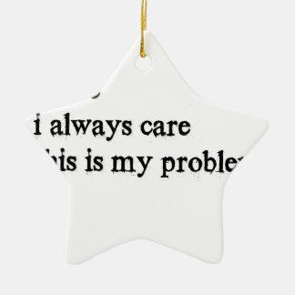 je m'inquiète le soin d'I toujours que c'est mon Ornement Étoile En Céramique
