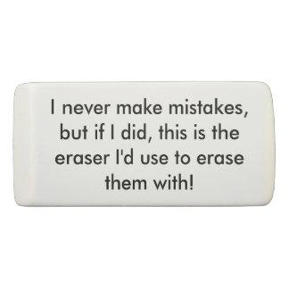 Je ne fais jamais la gomme d'erreurs