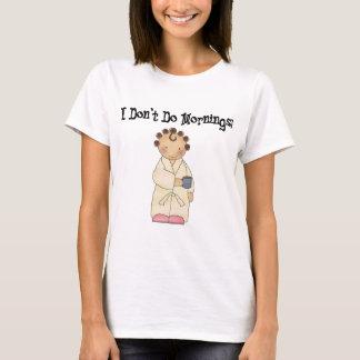 Je ne fais pas des matins t-shirt