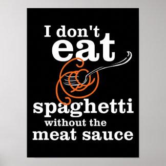 Je ne mange pas des spaghetti sans sauce à viande poster
