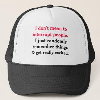 Je ne veux pas dire pour interrompre le casquette