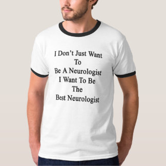 Je ne veux pas simplement être un neurologue que t-shirt