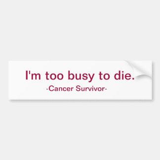 Je suis trop occupé pour mourir autocollant de voiture