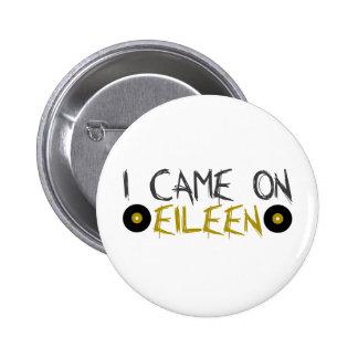 Je suis venu sur Eileen Badge Rond 5 Cm