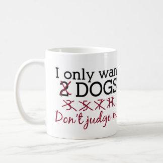 Je veux seulement la tasse de chiens