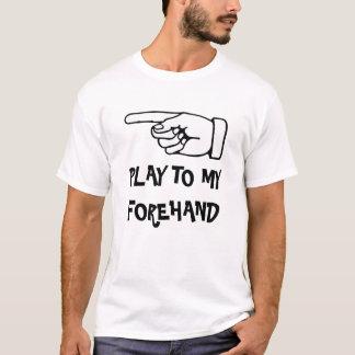 Jeu à mon avant-main. T-shirt drôle de tennis