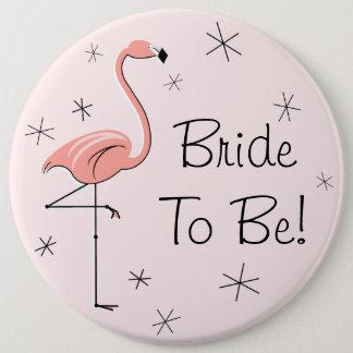 """Jeune mariée rose de flamant """"à être !"""" bouton badge rond 15,2 cm"""