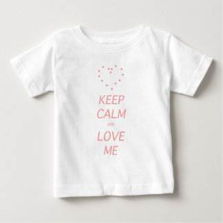 Keep calm & Love me Baby T Shirts
