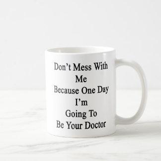 Knoei niet met me omdat Één Dag ik ga zijn Koffiemok