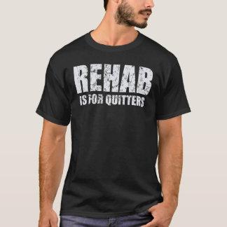 La réadaptation est pour des renonceurs t-shirt