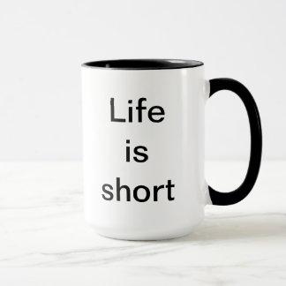 La vie est tasse courte