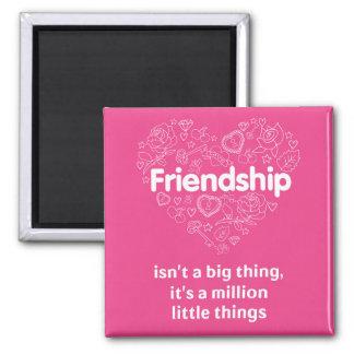 L'amitié est million de petites choses. Aimant