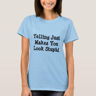 Le hurlement juste vous incite à sembler stupides t-shirt