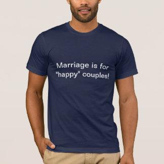 Le mariage est pour les couples heureux ! Chemise T-shirt