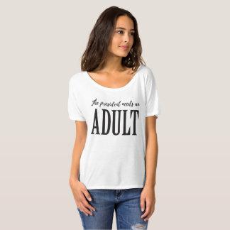 Le Président Needs un T-shirt adulte