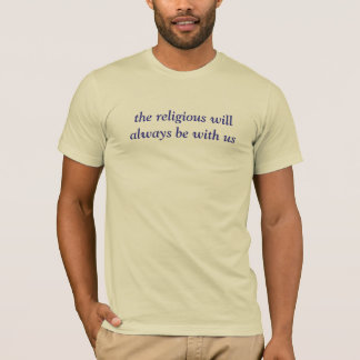 le religieux sera toujours avec nous t-shirt
