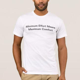 L'effort minimum signifie le confort maximum t-shirt