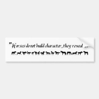 """Les """"chevaux n'établissent pas le caractère, ils autocollant de voiture"""