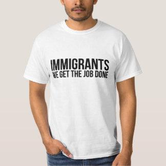Les immigrés que nous obtenons le travail réalisé t-shirt