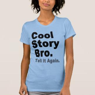 L'histoire fraîche Bro, l'indiquent encore. Le tee T-shirt