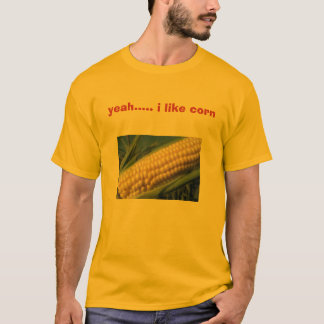 maïs, ouais ..... j'aime le maïs t-shirt