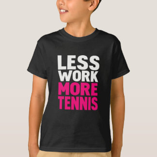 moins de travail plus de tennis t-shirt