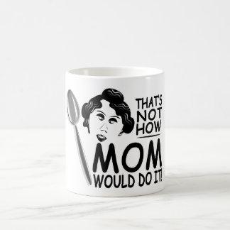 Mug Ce n'est pas comment la maman le ferait attaque