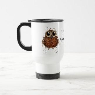 Mug De Voyage Ne donnez pas un café de HUÉE est hibou fait de