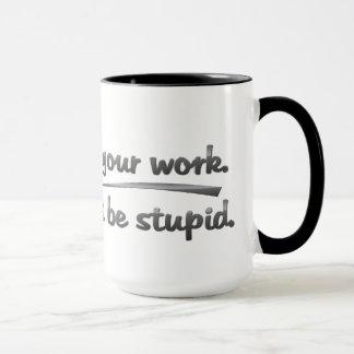 Mug effectuez votre travail. Ne soyez pas conception