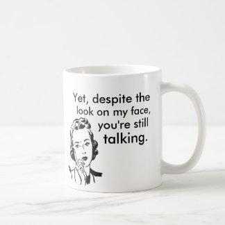 Mug En dépit du regard sur mon visage vous parlez