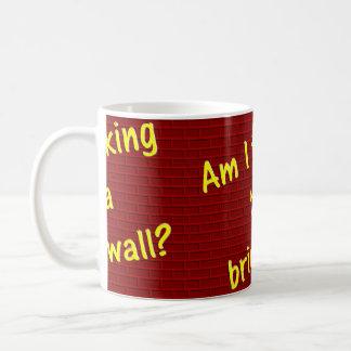 Mug Est-ce que je parler suis au mur ?