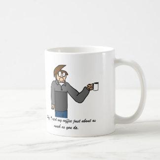 Mug Hé, j'ai besoin de mon café juste environ autant