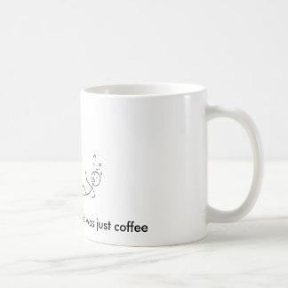 Mug ivre, et vous a pensé que c'était juste café
