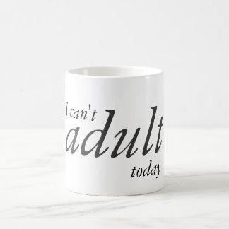 Mug Je ne peux pas adulte aujourd'hui