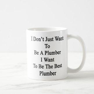 Mug Je ne veux pas simplement être un plombier que je