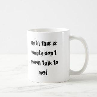 Mug Jusqu'à ce que ce soit vide ne me parlez pas même