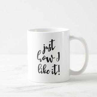 """Mug """"Juste comment je l'aime"""" drôle, handlettering"""