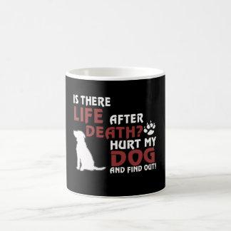 Mug La vie après la mort ? Blessez mon chien,