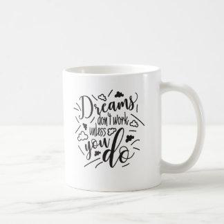 Mug Les rêves ne fonctionnent pas à moins que vous