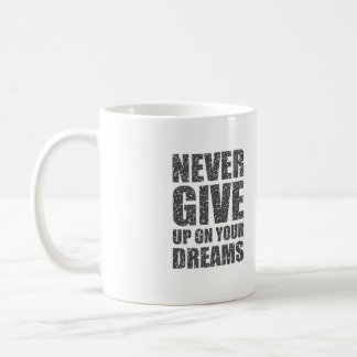Mug N'abandonnez jamais sur vos rêves